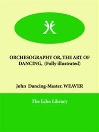 Orchesography Or, the Art of Dancing,