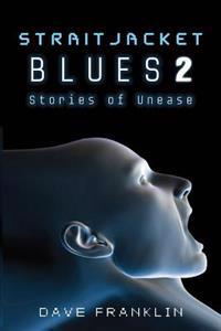 Straitjacket Blues 2: Stories of Unease