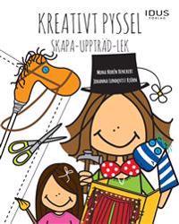 Kreativt pyssel : skapa-uppträd-lek