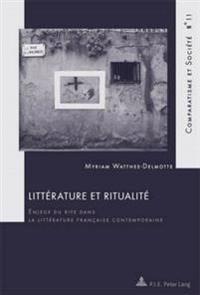Littérature Et Ritualité: Enjeux Du Rite Dans La Littérature Française Contemporaine