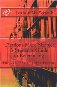 Citations Made Simple: A Student's Guide to Referencing, Vol III Chicago Format