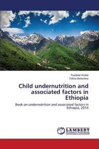 Child Undernutrition and Associated Factors in Ethiopia