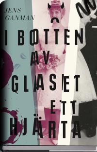 I botten av glaset ett hjärta - Jens Ganman pdf epub