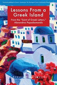 "Lessons from a Greek Island: From the ""Saint of Greek Letters,"" Alexandros Papadiamandis"