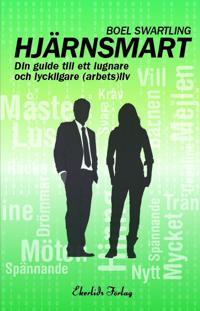 Hjärnsmart : din guide till ett lugnare och lyckligare (arbets)liv