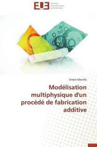 Mod�lisation Multiphysique d'Un Proc�d� de Fabrication Additive