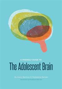 A Friendly Guide to the Adolescent Brain