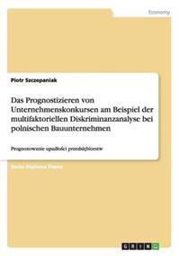 Das Prognostizieren Von Unternehmenskonkursen Am Beispiel Der Multifaktoriellen Diskriminanzanalyse Bei Polnischen Bauunternehmen