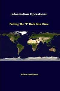 """Information Operations: Putting the """"I"""" Back into Dime"""