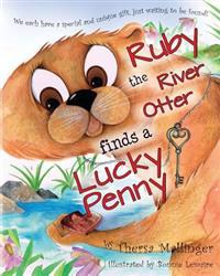 Ruby the River Otter Finds a Lucky Penny: We Each Have a Special and Unique Gift, Just Waiting to Be Found!
