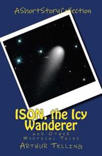 Ison, the Icy Wanderer: And Other Mystical Tales