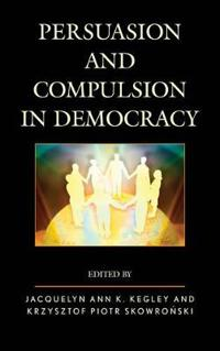 Persuasion and Compulsion in Democracy