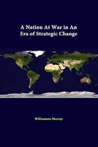 A Nation at War in an Era of Strategic Change