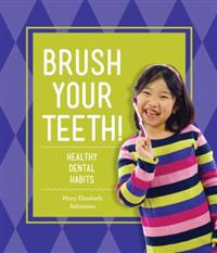 Brush Your Teeth!: Healthy Dental Habits