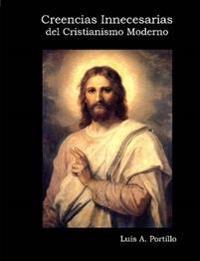 Creencias Innecesarias Del Cristianismo Moderno