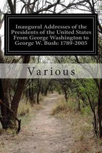 Inaugural Addresses of the Presidents of the United States from George Washington to George W. Bush: 1789-2005