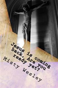 Jesus Is Coming Back, Are You Ready Yet?