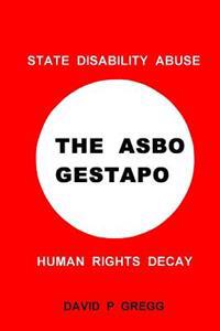 The Asbo Gestapo: State Disability Abuse; Human Rights Decay
