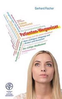 Patienten-Wegweiser: Vom Richtigen Umgang Mit Arzten Und Arzneien