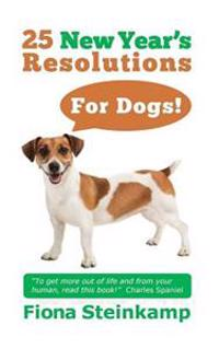 25 New Year's Resolutions - For Dogs!