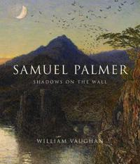 Samuel Palmer: Shadows on the Wall