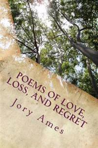 Poems of Love, Loss, and Regret