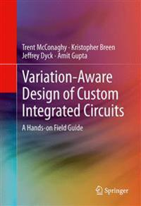 Variation-Aware Design of Custom Integrated Circuits: A Hands-on Field Guide