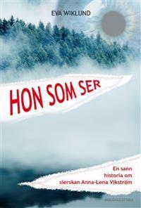 Hon som ser - en sann historia om sierskan Anna-Lena Vikström