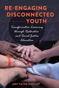 Re-Engaging Disconnected Youth: Transformative Learning Through Restorative and Social Justice Education