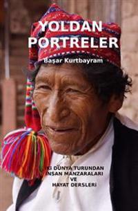 Yoldan Portreler: Iki Dunya Turundan Insan Manzaralari Ve Hayat Dersleri