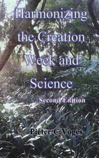 Harmonizing the Creation Week and Science Second Edition