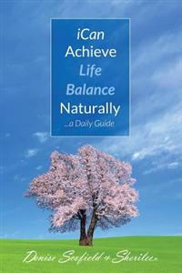 I Can Achieve Life Balance Naturally: ...a Daily Guide