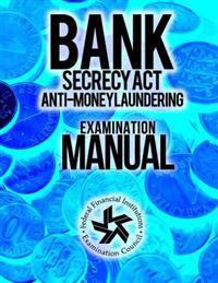 Bank Secrecy ACT/ Anti- Money Laundering Examination Manual