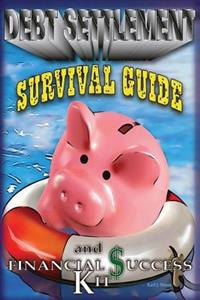 A Debt Settlement Survival Guide & Financial Success Kit.