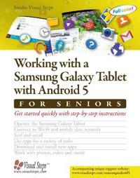 Working with a Samsung Galaxy Tablet with Android 5 for Seniors: Get Started Quickly with Step-By-Step Instructions