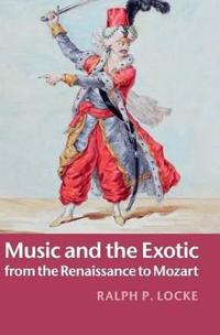 Music and the Exotic from the Renaissance to Mozart