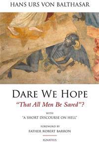 "Dare We Hope ""That All Men Be Saved""?"
