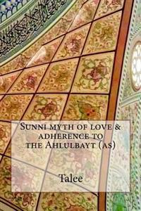Sunni Myth of Love & Adherence to the Ahlulbayt (As)