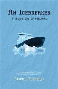 An Icebreaker: A True Story of Survival
