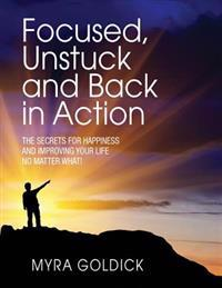 Focused, Unstuck, and Back in Action: A Guide to Happiness No Matter What