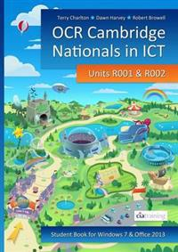 OCR Cambridge Nationals in ICT for Units R001 and R002 (Microsoft Windows 7Office 2013)
