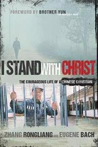 I Stand with Christ: The Courageous Life of a Chinese Christian