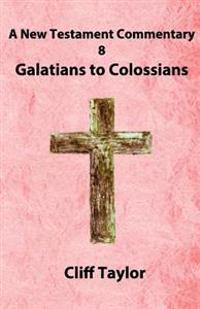 New Testament Commentary - 8 - Galatians to Colossians: And Philemon