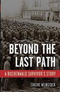 Beyond the Last Path: A Buchenwald Survivor's Story