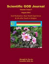 Scientific God Journal Volume 5 Issue 7: God-Realization, Near Death Experience & Life After Death in Religion