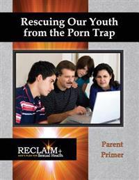 Rescuing Our Youth from the Porn Trap: Parent Primer