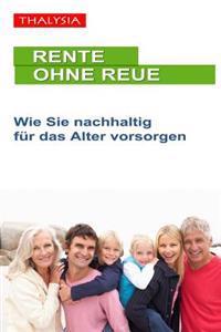 Rente Ohne Reue: Wie Sie Nachhaltig Fur Das Alter Vorsorgen