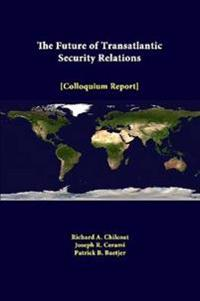 The Future of Transatlantic Security Relations - Colloquium Report