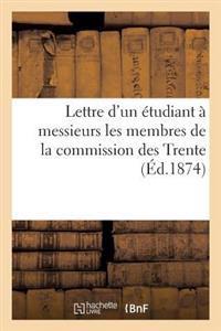 Lettre D'Un Etudiant a Messieurs Les Membres de La Commission Des Trente