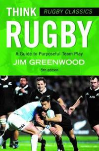 Rugby classics: think rugby - a guide to purposeful team play